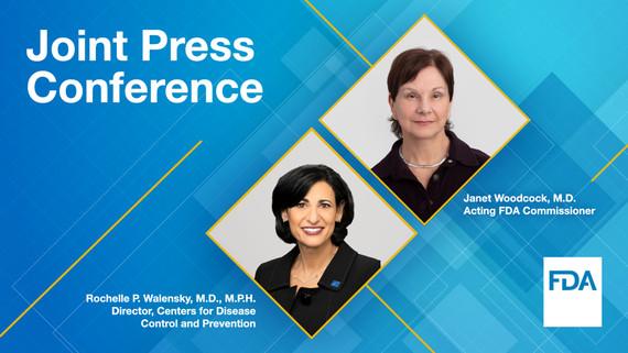 Joint Press Conference - Janet Woodcock, M.D. FDA, Rochelle P. Walensky, M.D., M.P.H. CDC.