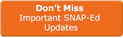 Don't miss important SNAP-Ed Updates e-Bulletin subscription button