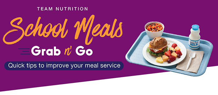 Banner of quick tips to improve your meal service from the Team Nutrition School Meals Grab n' Go