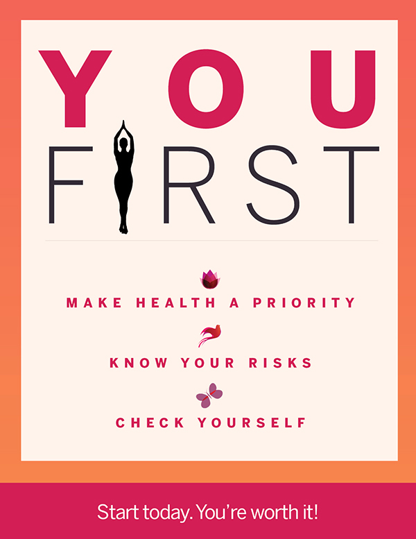You first. Make health a priority, know your risks, check yourself. Start today. You're worth it.