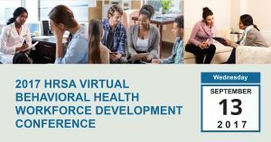 2017 HRSA Virtual Behavioral Health Workforce Development Conference