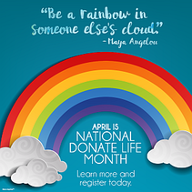 """Image of a rainbow with the quote """"Be a rainbow in someone else's cloud."""" - Maya Angelou, April is National Donate Life Month"""