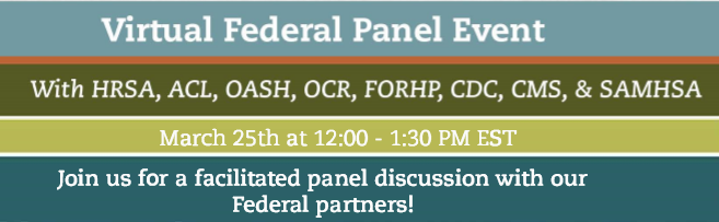 Virtual Federal Panel Event with HRSA, OASH, OCR, FORHP, CDC, CMS and SAMHSA 3/25 Noon - 1:30 p.m. EDT