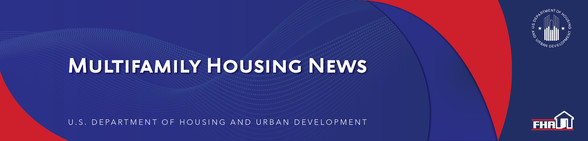 News from HUD's Office of Multifamily Housing Deputy Assistant Secretary