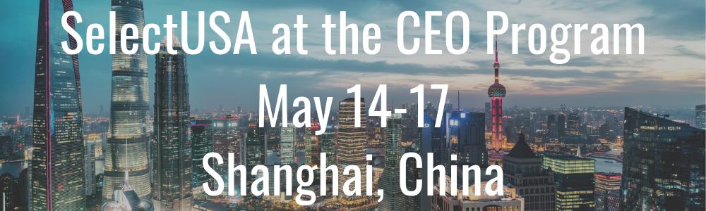 SelectUSA at the CEO Program - May 14-17 - Shanghai, China