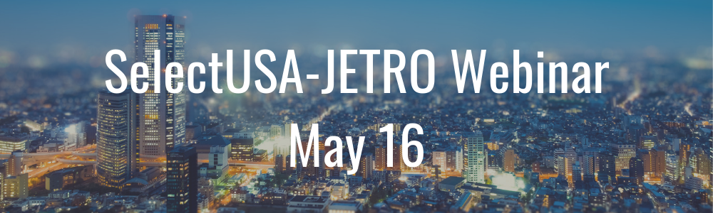 SelectUSA-JETRO webinar - May 16
