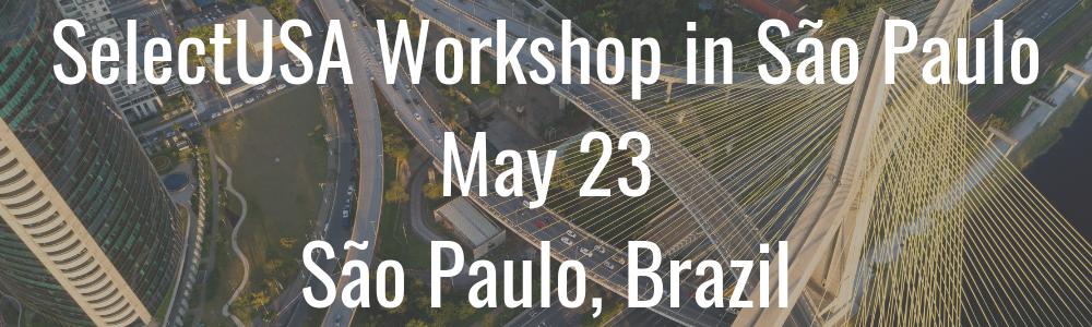 SelectUSA Workshop in Sao Paulo, Brazil - May 23
