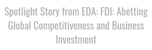 Spotlight Story from EDA: FDI: Abetting Global Competitiveness and Business Investment