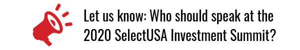 Let SelectUSA Know: Why should speak at the 2020 SelectUSA Investment Summit?