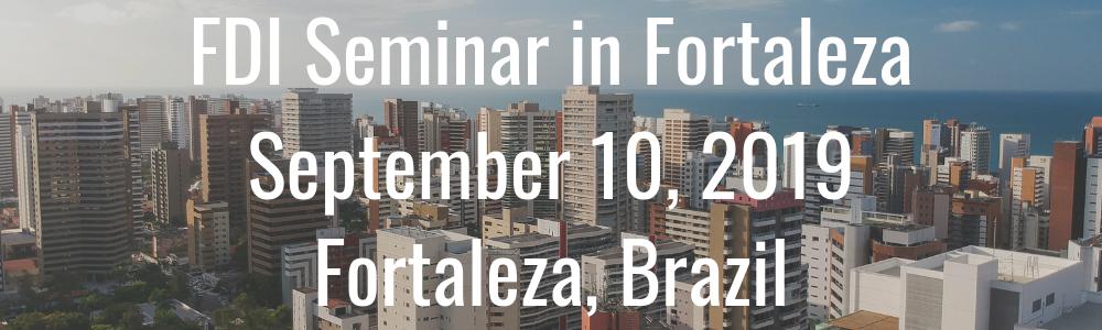 FDI Seminar in Fortaleza - September 10, 2019 - Fortaleza, Brazil