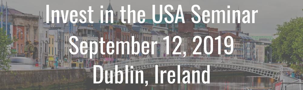 Invest in the USA Seminar - September 12, 2019 - Dublin, Ireland
