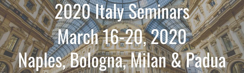 2020 Italy Seminars - March 16-20, 2020 - Naples, Bologna, Milan & Padua