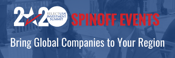2020 SelectUSA Investment Summit Spinoff Events: Bring Global Companies to Your Region