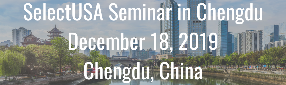 SelectUSA Seminar in Chengdu - December 18, 2019 - Chengdu, China