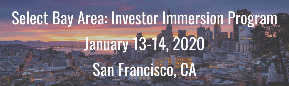Select Bay Area: Investor Immersion Program - January 13-14, 2020 - San Francisco, CA