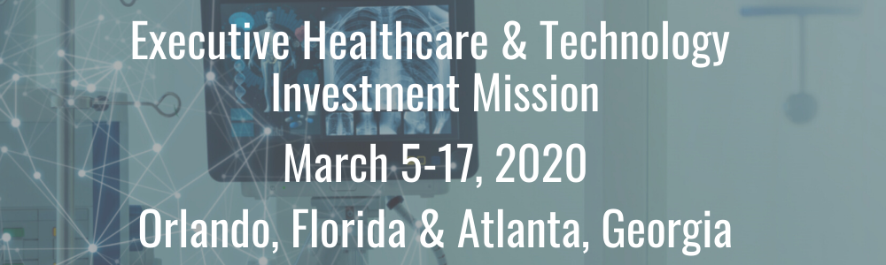 Executive Healthcare & Technology Investment Mission - March 5-17, 2020 - Orlando, FL & Atlanta, GA