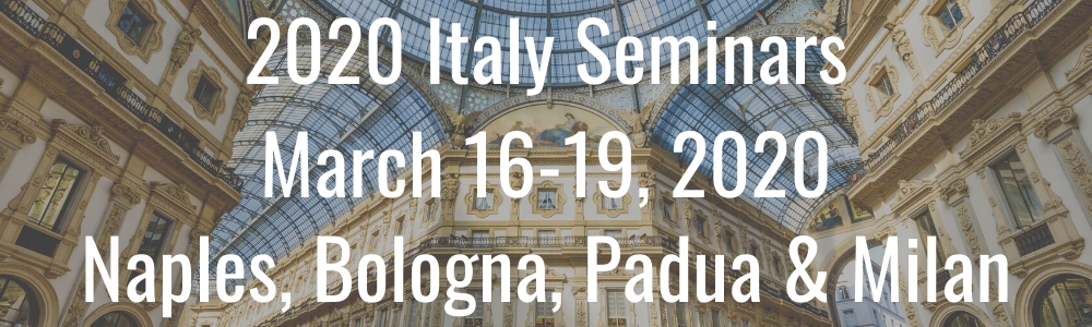 2020 Italy Seminars - March 16-19, 2020 - Naples, Bologna, Padua & Milan
