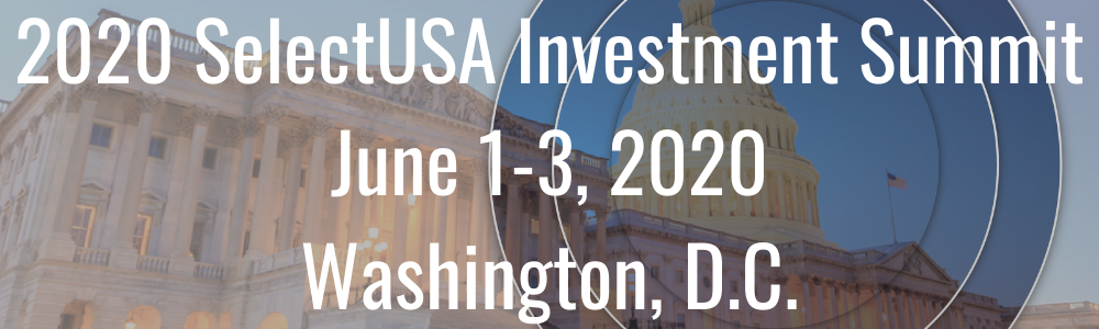 2020 SelectUSA Investment Summit - June 1-3, 2020 - Washington, D.C.