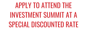 APPLY TO ATTEND THE INVESTMENT SUMMIT AT A SPECIAL DISCOUNTED RATE