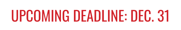 UPCOMING DEADLINE: DEC. 31