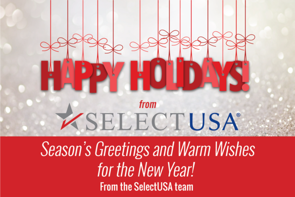 Happy Holidays: Season's Greetings and Warm Wishes for the New Year! From the SelectUSA team