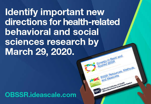 Identify important new directions for health-related behavioral and social sciences research by March 29, 2020