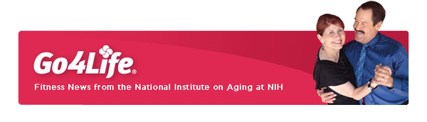 Go4Life: Fitness news from the National Institute on Aging at N I H