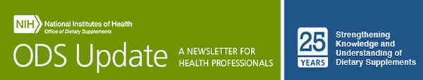 NIH Office of Dietary Supplements ODS Update - A newsletter for health professionals