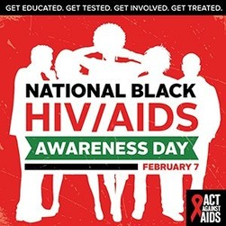 National Black HIV/AIDS Awareness Day, February 7: Get educated. Get tested. Get involved. Get treated.