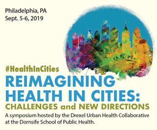 Reimagining Health in Cities: Challenges and New Directions, Philadelphia, PA, Sept. 5-6, 2019