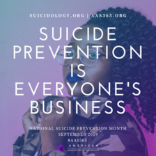Suicide Prevention is Everyone's Business. National Suicide Prevention Month. September 2019. #AAS365