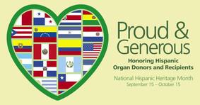 Proud and Generous: Honoring Hispanic Organ Donors and Recipients. Natl Hispanic Heritage Month, Sep 15-Oct 15