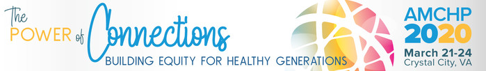 AMCHP 2020, March 21-24, Crystal City, VA: The Power of Connections: Building Equity for Healthy Generations