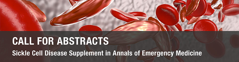 Call for abstracts: Sickle Cell Disease supplement in Annals of Emergency Medicine