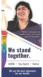 We stand together. LGBTQ. Two Spirit. Native. We are the best advocates for our health.