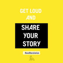 Get Loud and Share Your Story #RareRevolution