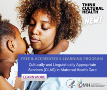 Think Cultural Health. New! Free & Accredited E-Learning Program: CLAS in Maternal Health Care. HHS OMH.