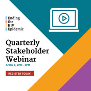 Ending the HIV Epidemic: Quarterly Stakeholder Webinar, April 8, 2 pm ET. HIV.gov.