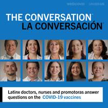 THE CONVERSATION/LA CONVERSACION. Latinx doctors, nurses and promotoras answer questions on COVID-19 vaccines.