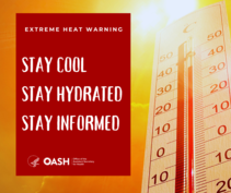 Extreme Heat Warning. Stay Cool, Stay Hydrated, Stay Informed. OASH.