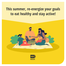 This summer, re-energize your goals to eat healthy and stay active! NIH NIDDK