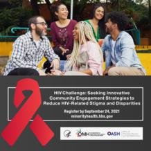 HIV Challenge: Seeking Community Engagement Strategies to Reduce HIV Stigma/Disparities. Register by Sept. 24 at minorityhealth.hhs.gov
