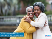 Two women laughing and hugging: Your mental health is as important as your physical health.