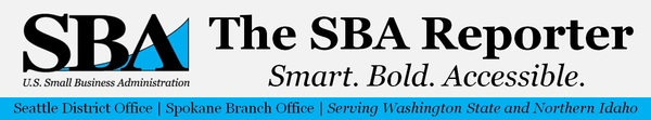The SBA Reporter, Smart. Bold. Accessible., Seattle District Office, Spokane Branch Office, Serving Washington State and Northern Idaho