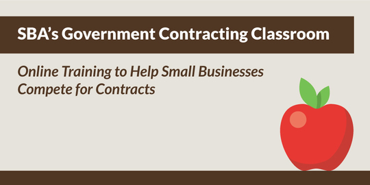 SBA's Government Contracting Classroom. Online training to help small businesses compete for contracts.