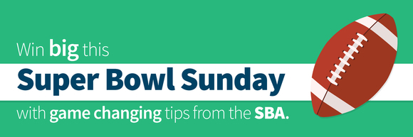 Win big this Super Bowl Sunday with game changing tips from the SBA.