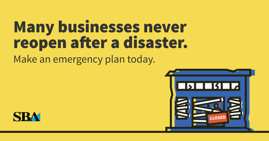 Many businesses do not reopen after a disaster. Make an emergency plan today.