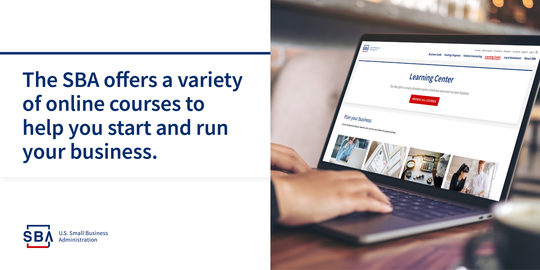 The SBA offers a variety of online courses to help you start and run your business.