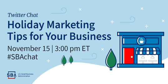 Holiday Marketing Tips for Your Business Twitter Chat on November fifteenth at three pm eastern time. Use hashtag SBA chat.