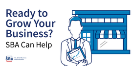 Ready to Grow Your Business? SBA can Help.